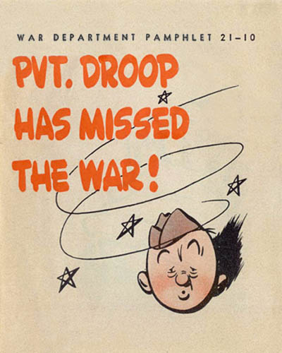 [Pvt. Droop Has Missed the War! - War Department Pamphlet No. 21-10 - June 1944]